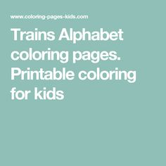 Trains Alphabet coloring pages. Printable coloring for kids