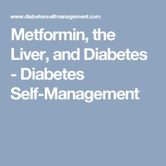 Metformin, the Liver, and Diabetes - Diabetes Self-Management