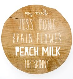 Fonts: Soy milk // Jess Font // Brain Flower // The Skinny // Peach Milk