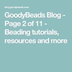 GoodyBeads Blog - Page 2 of 11 - Beading tutorials, resources and more
