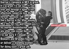 ok i confess! Hello my name is leoni smith and i am a garrus fan girl... a very addicted and consumed garrus fan girl... i completed me2 and 3 for the first time 14 days ago... i'm on my 4th playthrough and #garrus was my LI in each one >.> dont judge