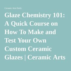 Glaze Chemistry 101: A Quick Course on How To Make and Test Your Own Custom Ceramic Glazes | Ceramic Arts Daily