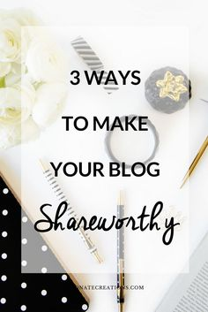 3 Ways to make your blog shareworthy- It doesn't matter what others say, you can't deny the fact that you want to make your blog a full-time. Let me show you how you can make your blog, shareworthy.