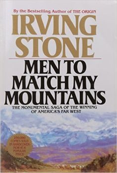 Men to Match My Mountains: Irving Stone: 9780425105443: Amazon.com: Books