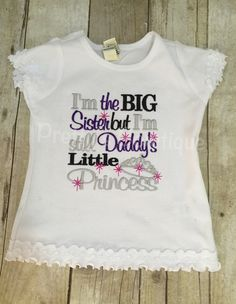 I'm the big sister but I'm still daddy's little Princess shirt or body suit