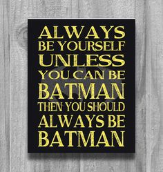 Boys Room Decor Alway Be Yourself... Super Heros Wall Art Poster Print Bedroom Yellow Black OR CUSTOM Always Be Batman