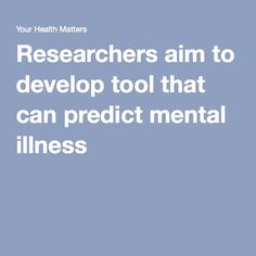 Researchers aim to develop tool that can predict mental illness