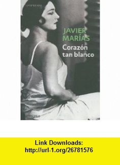 Corazon tan blanco (Contemporanea) (Spanish Edition) (9780307393050) Javier Marias , ISBN-10: 0307393054  , ISBN-13: 978-0307393050 ,  , tutorials , pdf , ebook , torrent , downloads , rapidshare , filesonic , hotfile , megaupload , fileserve