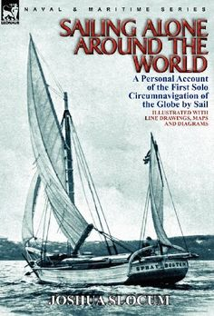 Sailing Alone Around : First Solo Circumnavigation of the Globe INSPIRATION!