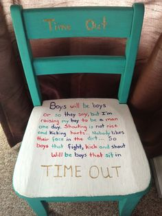 Boys time out chair.... I'm going to use this saying on a time out bench for my boys :)