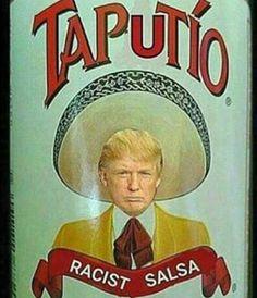 Racist salsa, dump Trump