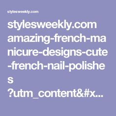 stylesweekly.com amazing-french-manicure-designs-cute-french-nail-polishes ?utm_content=bufferce423&utm_medium=social&utm_source=pinterest.com&utm_campaign=buffer