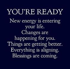 Image may contain: text that says 'YOU'RE READY New energy is You're ready! New energy is entering your life. Changes are happening for you. Things are getting better. Everything is aligning. Blessings are coming. Positive Thoughts, Positive Vibes, Positive Quotes, Motivational Quotes, Inspirational Quotes, Negative Thoughts, The Words, Mantra, Great Quotes