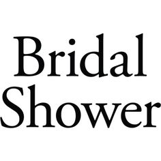 Bridal Shower text ❤ liked on Polyvore featuring text, quotes, phrase and saying