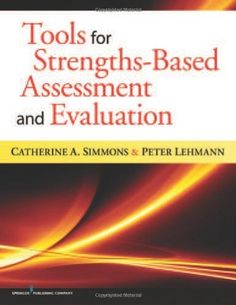 Tools for Strengths-Based Assessment and Evaluation by Dr. Catherine Simmons PhD. $51.88. Save 14% Off!