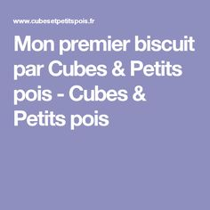 Mon premier biscuit par Cubes & Petits pois - Cubes & Petits pois Biscuits, Cubes, Cooking Recipes, Baby Meals, Snap Peas, Beginning Sounds, Crack Crackers, Cookies, Biscuit