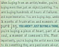 So true! Not to mention the agonizing hours you spend trying to market your art! And then a great many think this is just a hobby, not realizing you're a starving artist trying to make a living! Artist Quotes, Pure Joy, Piece Of Me, Buy Art, Art Pieces, Just For You, Messages, In This Moment, Pure Products