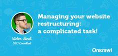 Managing your website restructuring: a complicated task!
