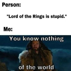 You know nothing of the world