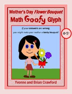 The Mother's Day Flower Bouquet Math Goofy Glyph is an activity where students can hone their abilities in mathematics while putting together a fun...
