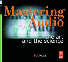 Mastering Audio: The Art and Science by Bob Katz