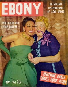 Josephine Baker & Sophie Tucker cover Ebony, May 1951 Jet Magazine, Black Magazine, Life Magazine, Josephine Baker, Ebony Magazine Cover, Magazine Covers, Ebony Color, Corpus, Coloured People