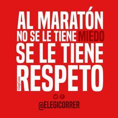 Al maratón no se le tiene miedo, se le tiene respeto