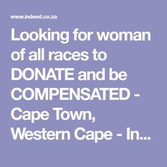 Looking for woman of all races to DONATE and be COMPENSATED - Cape Town, Western Cape - Indeed Mobile