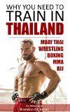 Free Kindle Book -  [Sports & Outdoors][Free] Why You Need to Train in Thailand: Muay Thai Training, MMA Training, Wrestling, MMA, Thailand Guide (Thailand, Chiang Mai, Bangkok, Phuket, Muay Thai, Thai boxing, Thailand Travel Guide Book 1)