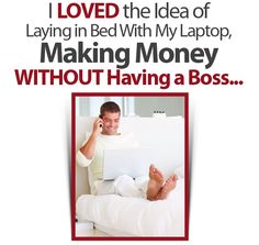 """""""I loved the idea of laying in bed with my laptop, making money without having a boss..."""""""