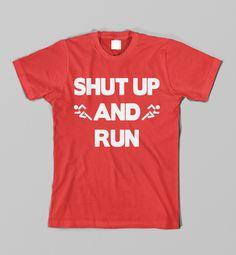 Shut Up And Run Funny Runner Shirt Marathon T-Shirt. via Etsy.