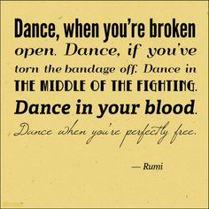 "rumi dancers poem | Dance, Rumi says. ""Dance, when you're broken open. Dance, if you ..."
