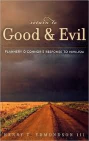 Return to good and evil : Flannery O'Connor's response to nihilism / Henry T. Edmondson III - Lanham, Maryland : Lexington Books, cop. 2002