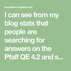 I can see from my blog stats that people are searching for answers on the Pfaff QE 4.2 and skipped stitches. The machine should not skip s...