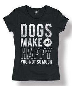 Look what I found on #zulily! Black 'Dogs Make Me Happy You, Not So Much' Fitted Tee #zulilyfinds