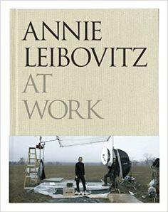 Annie Leibovitz at Work: Amazon.co.uk: Annie Leibovitz: 9780224087575: Books