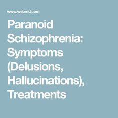 Paranoid Schizophrenia: Symptoms (Delusions, Hallucinations), Treatments