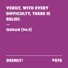 #076 - Verily, with every difficulty, there is relief. – Quran [94:5]