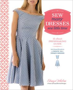 """Sew Many Dresses, Sew Little Time Become your own dress designer with this """"choose-your-own-adventure"""" approach to sewing dresses. With options to create 219 different dress patterns, mix'n Sewing Patterns Free, Free Sewing, Clothing Patterns, Sewing Tips, Sewing Projects, Sewing Hacks, Quilting Patterns, Quilt Pattern, Fabric Patterns"""