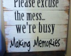 "pardon the mess children making memories   Please excuse the mess we're Bu sy Making Memories 15"" x 19"" hand ..."