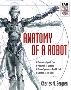 Charles M. Bergren – Anatomy of a Robot (TAB Robotics) Charles M. Bergren – Anatomy of a Robot (TAB Robotics) Learn Robotics, Robotics Engineering, Mechanical Engineering, Robots Drawing, Arte Robot, Humanoid Robot, Muscle Power, Robot Concept Art, Victorian Steampunk