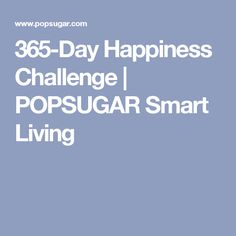 365-Day Happiness Challenge | POPSUGAR Smart Living