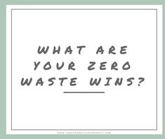 What are you zero waste wins? Shout them out.
