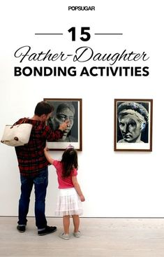 Pin for Later: 15 Fun Daddy-Daughter Bonding Activities
