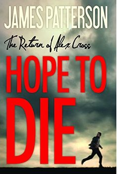 WANT TO READ: Hope to Die (Alex Cross) by James Patterson  Book currently on the best seller list