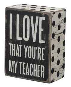 "Teacher Appreciation Gift - ""I Love That You're My Teacher"" Box Sign"