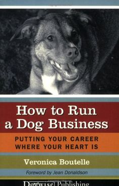 How to Run a Dog Business: Putting Your Career Where Your Heart Is by Veronica Boutelle,http://www.amazon.com/dp/1929242476/ref=cm_sw_r_pi_dp_aboVsb1JGYYP6S2J