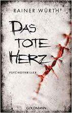 Rezension: Das tote Herz - Rainer Würth - Thriller, Krimi, Psychothriller
