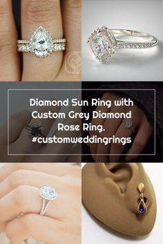 Diamond Sun Ring with Custom Grey Diamond Rose Ring. #customweddingrings Wedding Rings Teardrop, Custom Wedding Rings, Sun, Engagement Rings, Crystals, Diamond, Grey, Rose, Jewelry