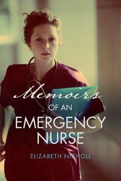 Memoirs of an Emergency Nurse by Elizabeth Nicholl. $4.36. 96 pages. Publisher: Elizabeth Nicholl (July 30, 2012)